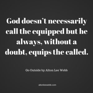 God doesn't necessarily call the equipped but he always, without a doubt, equips the called. (1)